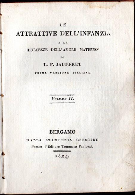 LE ATTRATTIVE DELL'INFANZIA e le dolcezze dell'amore materno di. Prima versione italiana. JAUFFRET L. F.