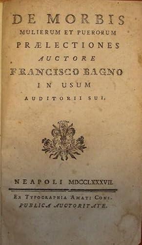 DE MORBIS MULIERUM ET PUERORUM praelectiones auctore.: BAGNO Francesco.