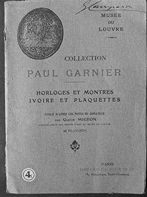 CATALOGUE DE LA COLLECTION PAUL GARNIER. Publiè d apres les notes du donateur par Gaston Migeon ...