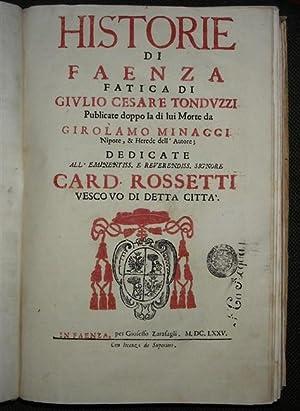 HISTORIE DI FAENZA. Fatica di pubblicate doppo la di lui morte da Girolamo Minacci nipote ed herede...