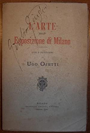 L'ARTE NELL'ESPOSIZIONE DI MILANO. Note ed impressioni.: OJETTI Ugo.