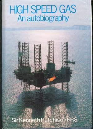 High Speed Gas : An Autobiography: Hutchison, Sir Kenneth