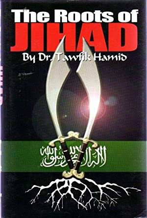The Roots of Jihad : An Insider's View of Islamic Violence (SIGNED COPY)