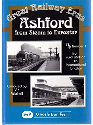 Ashford from Steam to Eurostar (SIGNED COPY)