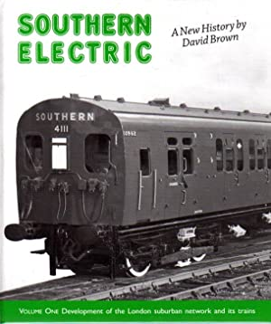 Southern Electric : Volume One - Development of the London Suburban Network and Its Trains