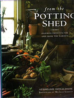 From the Potting Shed : Inspired Projects for and from the Garden