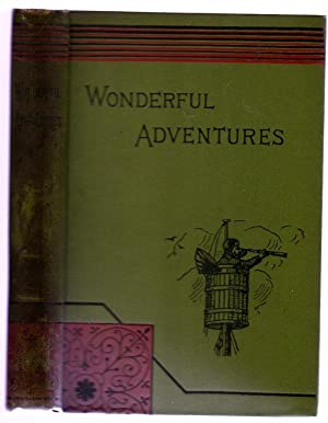 Wonderful Adventures : A Series Of Narratives of Personal Experiences Among the Native Tribes of ...