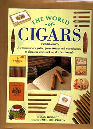 The World of Cigars : A Connoisseur's Guide, from History and Manufacture to Choosing and Smoking...