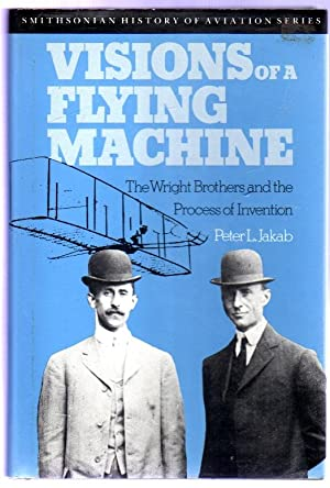 Visions of a Flying Machine : The Wright Brothers and the Process of Invention