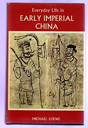 Everyday Life in Early Imperial China During the Han Period 202 BC - AD 220