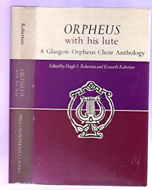 Orpheus with his Lute : A Glasgow Orpheus Choir Anthology