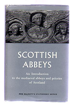 Scottish Abbeys : An Introduction to Mediaeval Abbeys and Priories of Scotland