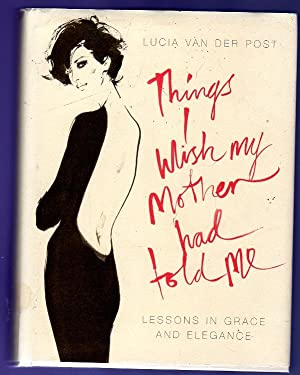 Things I Wish My Mother Had Told Me : Lessons in Grace and Elegance (SIGNED)