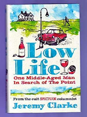 Low Life : One Middle-Aged Man in Search of the Point