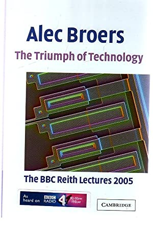The Triumph of Technology : The BBC Reith Lectures 2005