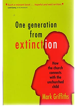 One Generation from Extinction How Th Church Connects with the Unchurched Child - SIGNED