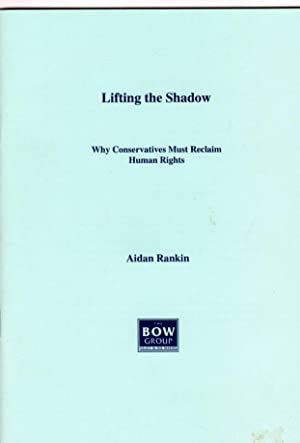 Lifting the Shadow : Why Conservatives Must: Rankin, Aidan