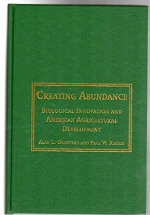 Creating Abundance : Biological Innovation and American Agricultural Development