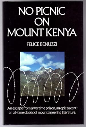 No Picnic on Mount Kenya : An Escape from a Wartime Prison, an Epic Ascent, an All-Time Classic o...