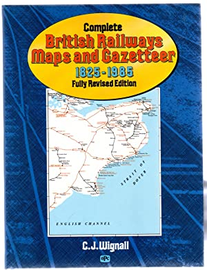 Complete British Railways Maps and Gazetteer 1825-1985