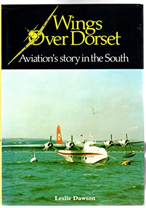 Wings Over Dorset : Aviation's Story in the South (SIGNED COPY)