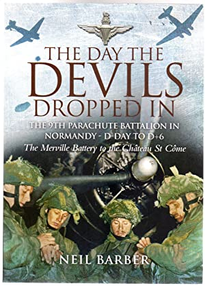 The Day the Devils Dropped In : The 9th Parachute Battalion in Normandy D-Day to D + 6 - Merville...