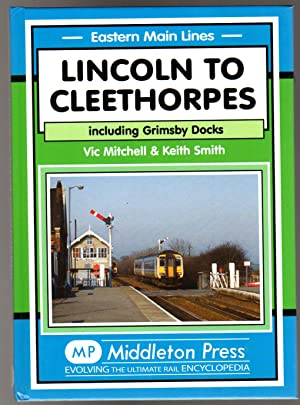 Lincoln to Cleethorpes : Including Grimsby Docks (SIGNED COPY)