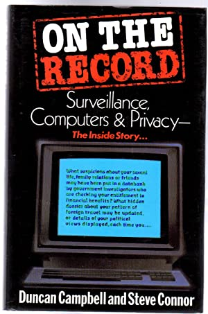 On the Record : Surveillance, Computers, and Privacy the Inside Story