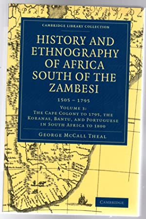 History and Ethnography of Africa South of the Zambesi : 1505 - 1795 - Volume 3 : The Cape Colony...