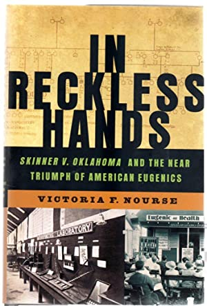 In Reckless Hands : Skinner v Oklahoma and the Near-Triumph of American Eugenics