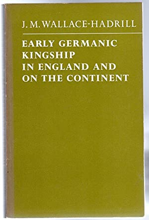 Early Germanic Kingship : In England and on the Continent