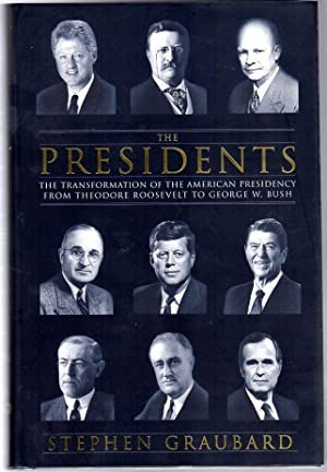 Presidents : The Transformation of the American Presidency from Theodore Roosevelt to George W. Bush