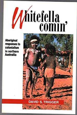Whitefella Comin' : Aboriginal Responses to Colonialism in Northern Australia