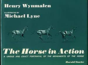 The Horse in Action : A Unique and Exact Portrayal of the Movements of the Horse