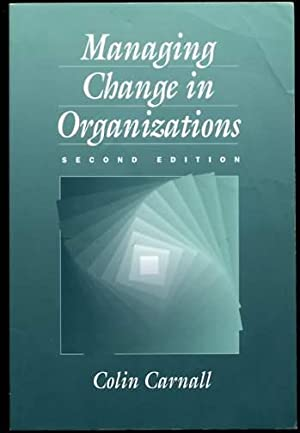 Managing Change in Organizations: Carnall, Colin