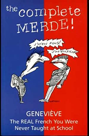 The Complete Merde! : The Real French You Were Never Taught at School