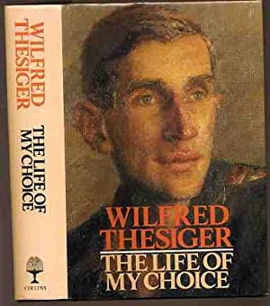 The Life of My Choice - SIGNED: Thesiger, Wilfred