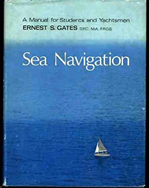 Sea Navigation : A Manual for Students: Gates, Ernest S.