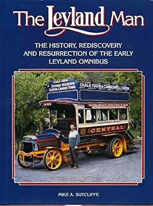 The Leyland Man : The History, Rediscovery and Resurrection of the Early Leyland Omnibus (SIGNED ...