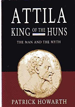 Attila, King of the Huns : The Man and the Myth