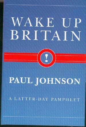 Wake-up Britain : A Latter-day Pamphlet: Johnson, Chester