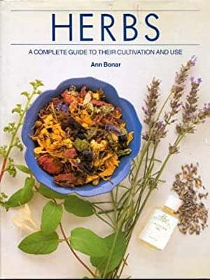Herbs - a Complete Guide to Their Cultivation and Use