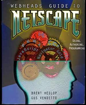 Webheads Guide to Netscape: Using, Authoring, and Programming.