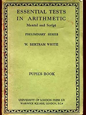 Essential Tests in Arithmetic Mental and Script: White, W. Bertram
