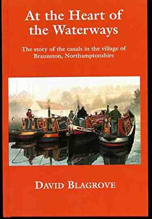 At the Heart of the Waterways. The Story of the Canals in the Village of Braunston, Northamptonsh...