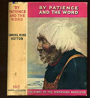 By Patience and the Word - The Story of the Moravian Missions (SIGNED COPY)