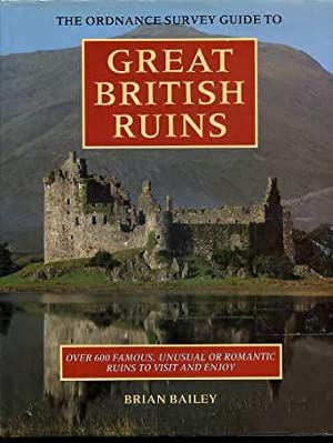 The Ordnance Survey Guide to Great British Ruins : Over 600 Famous, Unusual or Romantic Ruins to ...