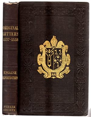 Original Letters Relative to the English Reformation during the reigns of Henry VIII, Edward VI a...
