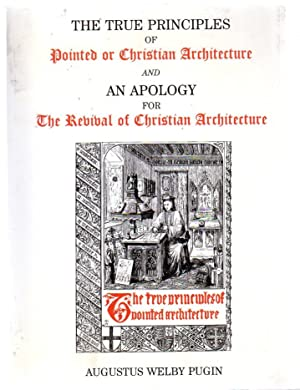 The True Principles of Pointed or Christian Architecture and An Apology for The Revival of Christ...
