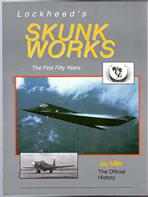Lockheed's Skunk Works : The First Fifty: Millar, Jay